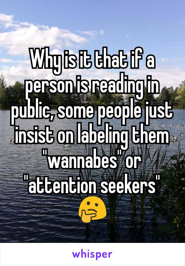 """Why is it that if a person is reading in public, some people just insist on labeling them """"wannabes"""" or """"attention seekers"""" 🤔"""
