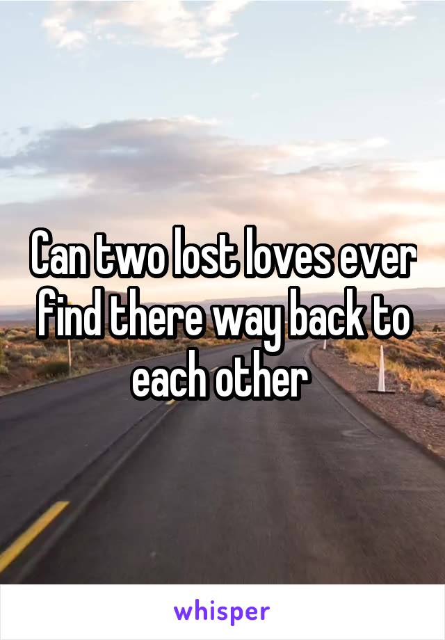 Can two lost loves ever find there way back to each other