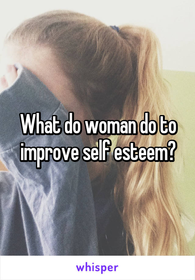 What do woman do to improve self esteem?