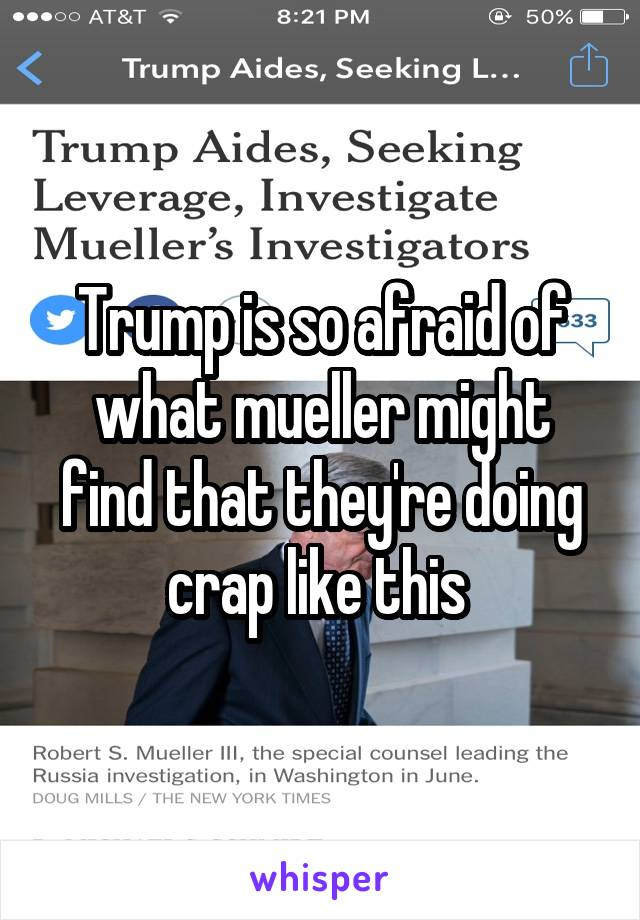 Trump is so afraid of what mueller might find that they're doing crap like this