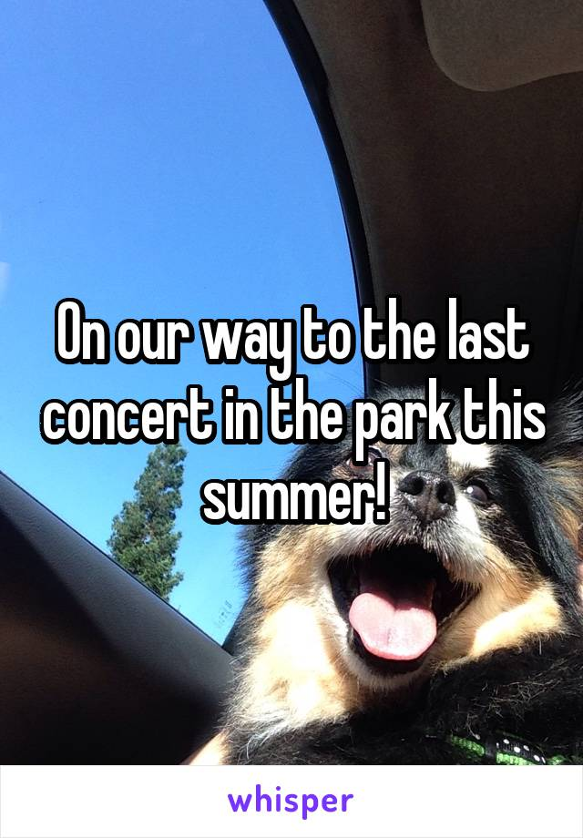 On our way to the last concert in the park this summer!