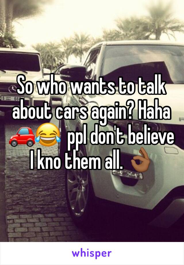 So who wants to talk about cars again? Haha 🚗😂  ppl don't believe I kno them all. 👌🏾