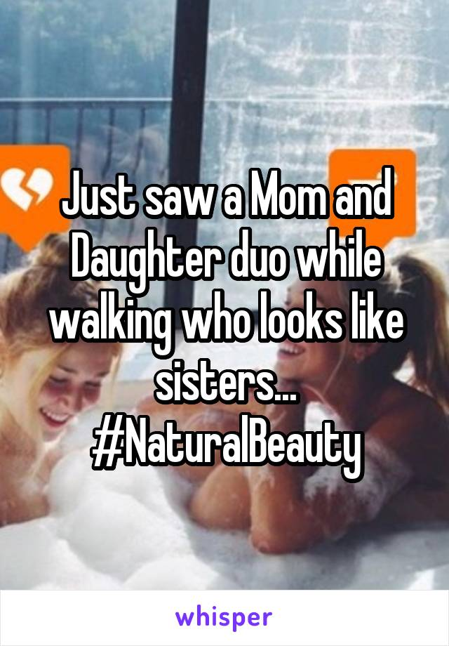 Just saw a Mom and Daughter duo while walking who looks like sisters... #NaturalBeauty