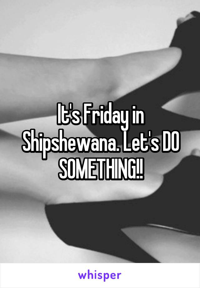 It's Friday in Shipshewana. Let's DO SOMETHING!!