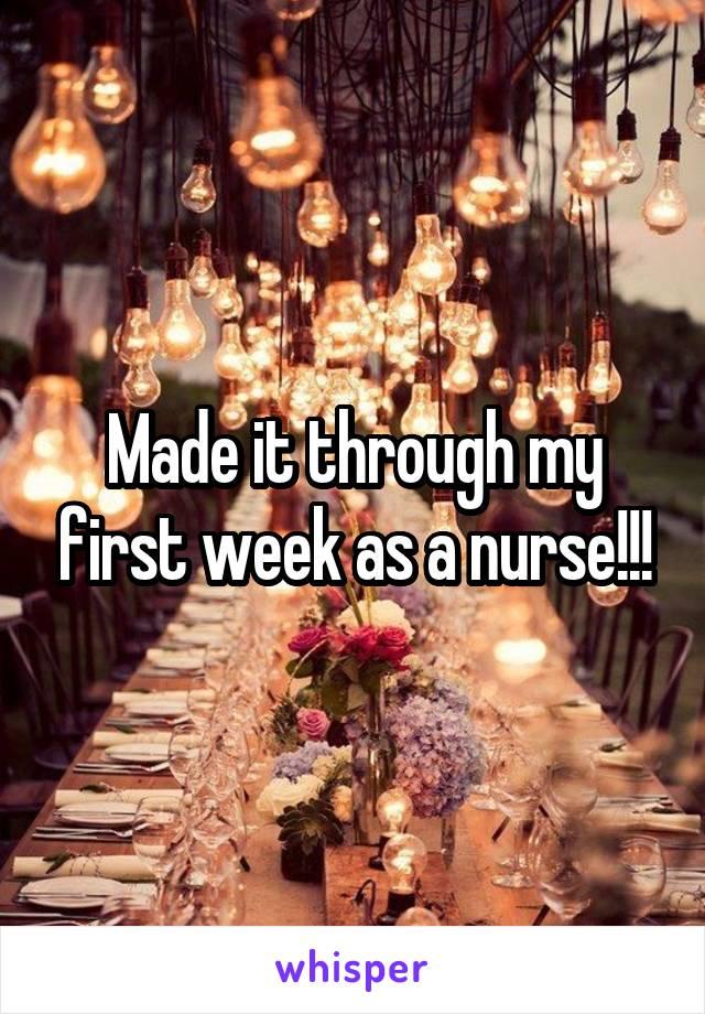 Made it through my first week as a nurse!!!