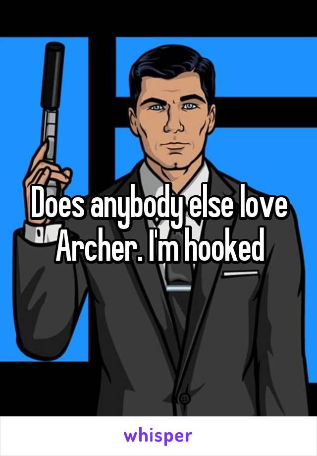 Does anybody else love Archer. I'm hooked