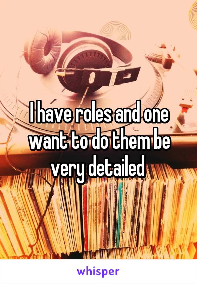 I have roles and one want to do them be very detailed