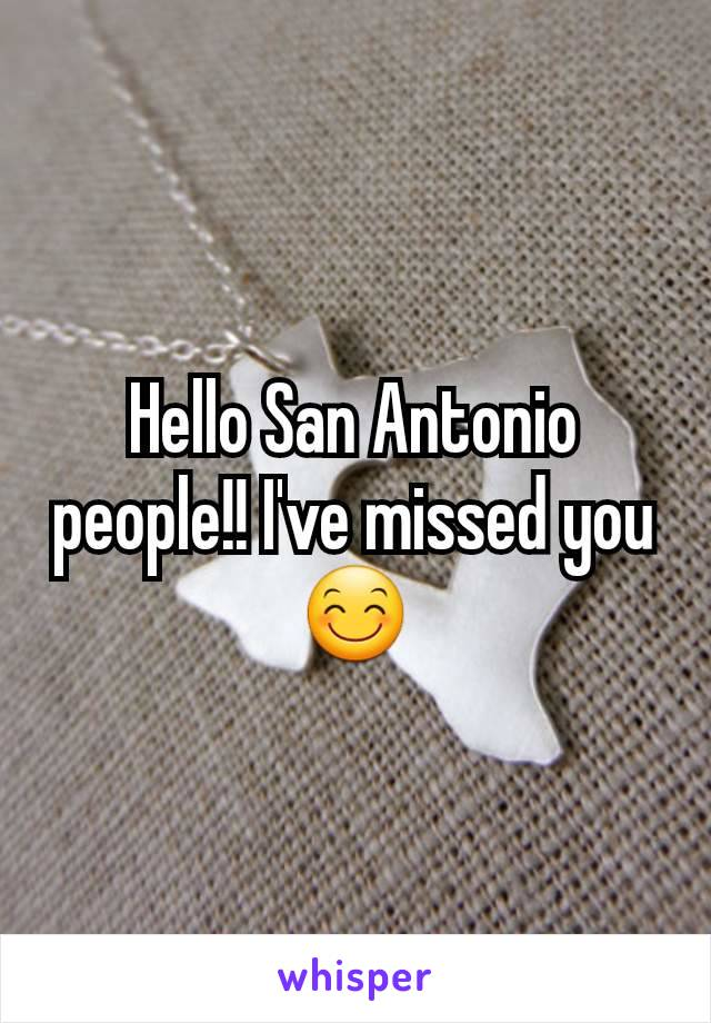Hello San Antonio people!! I've missed you 😊