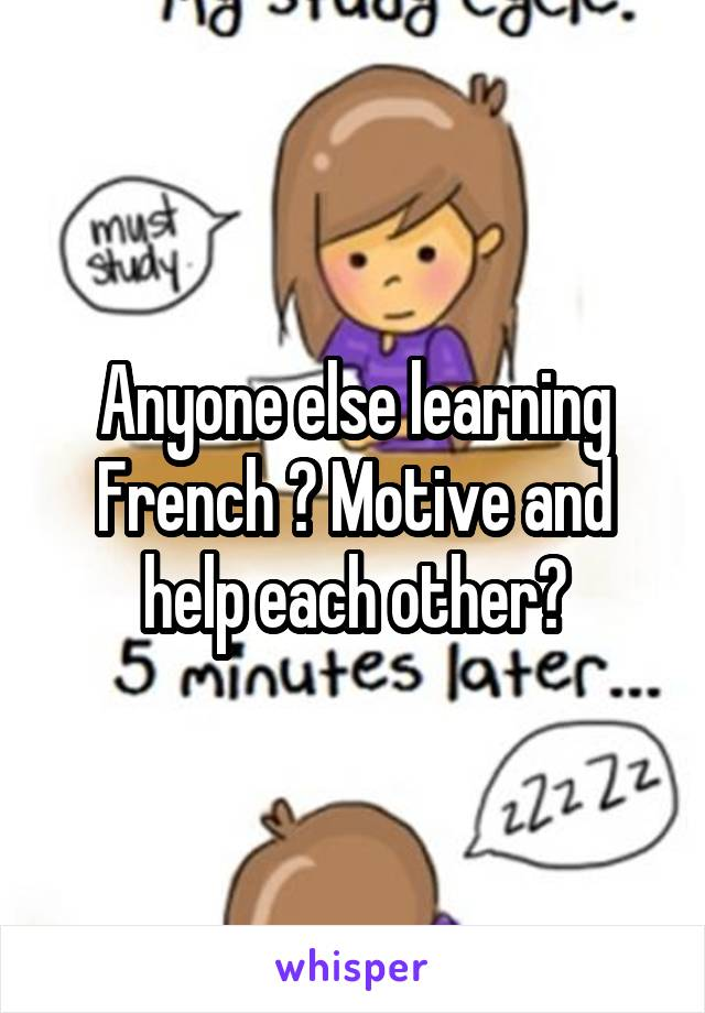 Anyone else learning French ? Motive and help each other?