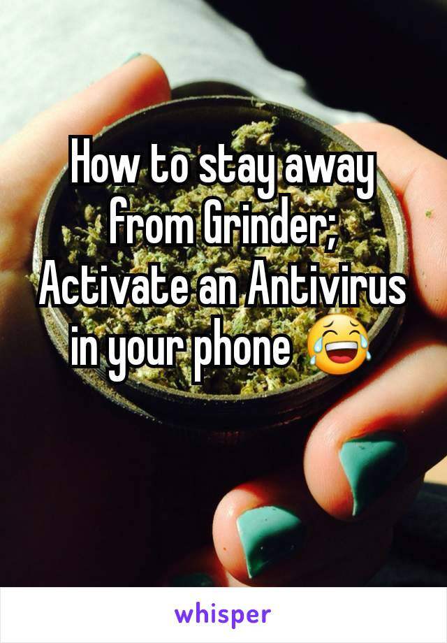 How to stay away from Grinder; Activate an Antivirus in your phone 😂