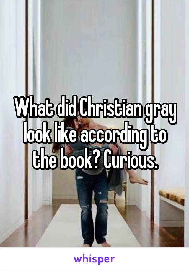 What did Christian gray look like according to the book? Curious.