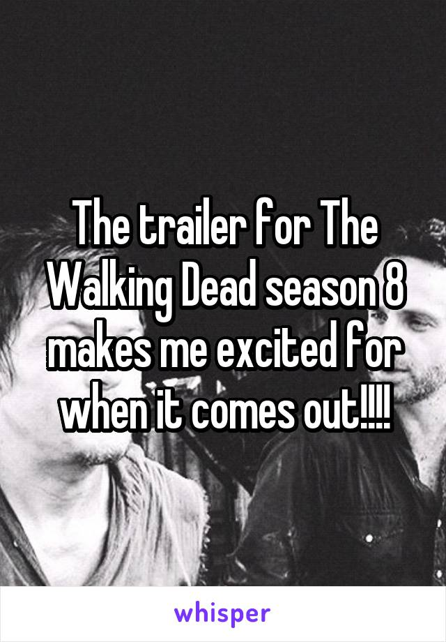 The trailer for The Walking Dead season 8 makes me excited for when it comes out!!!!