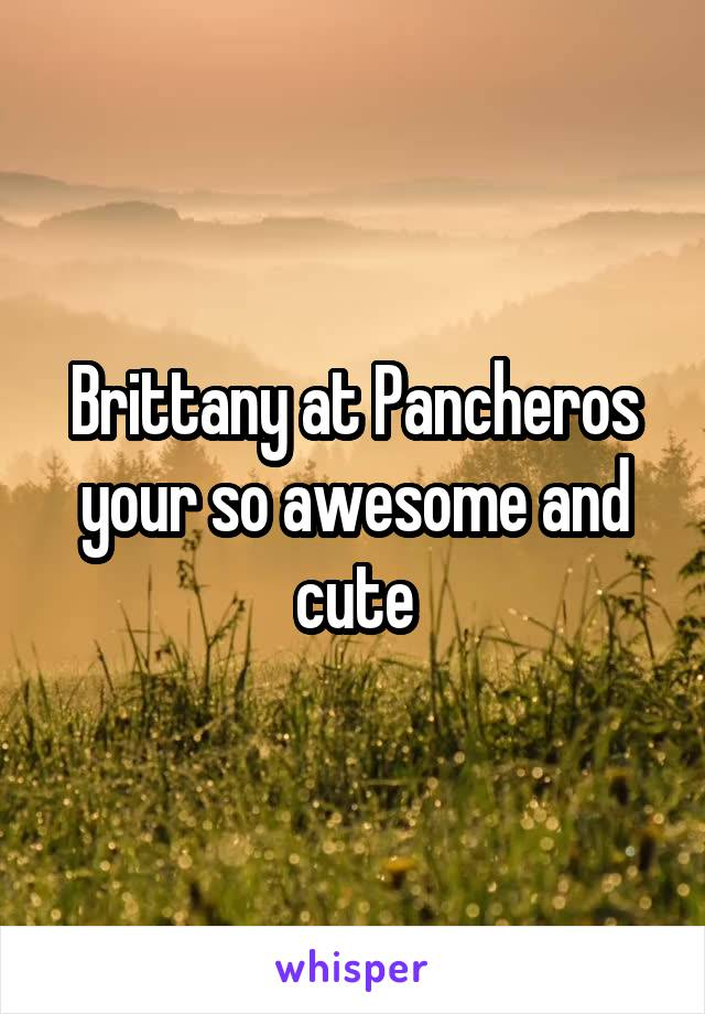 Brittany at Pancheros your so awesome and cute