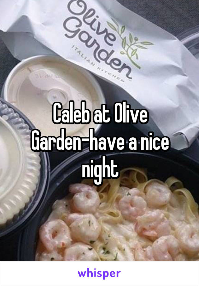Caleb at Olive Garden-have a nice night