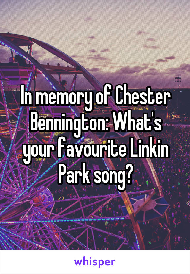 In memory of Chester Bennington: What's your favourite Linkin Park song?
