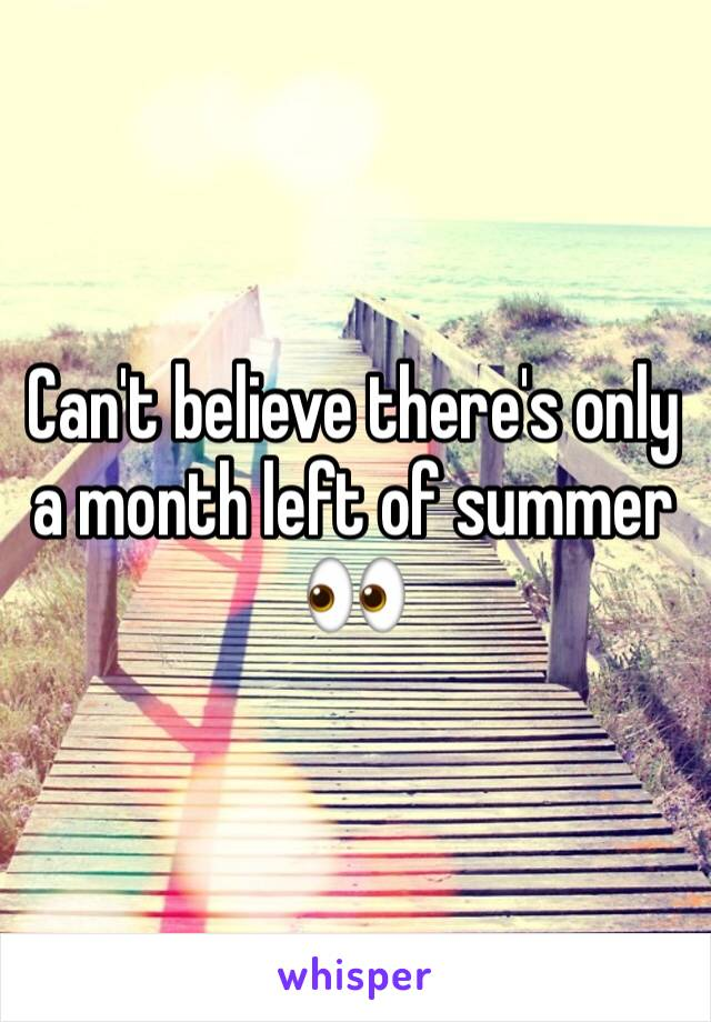 Can't believe there's only a month left of summer 👀