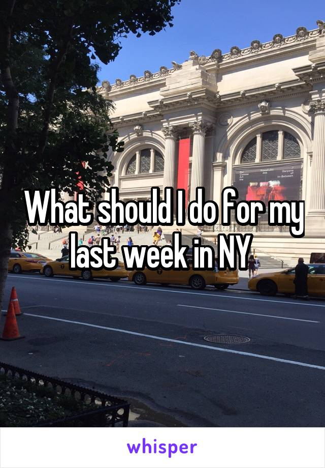 What should I do for my last week in NY