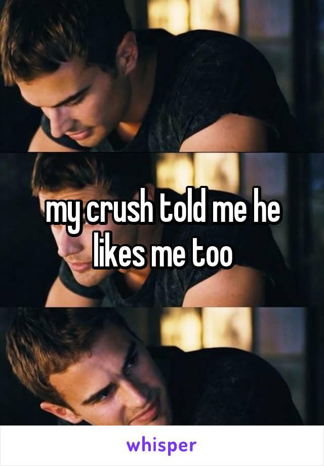 my crush told me he likes me too