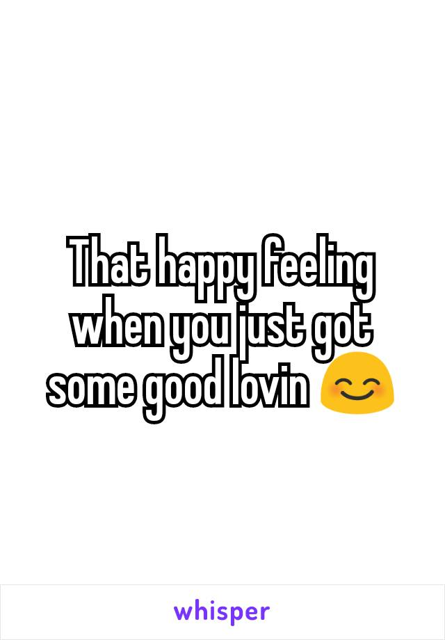 That happy feeling when you just got some good lovin 😊