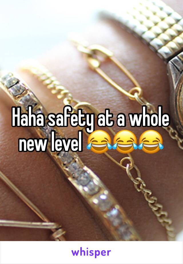 Haha safety at a whole new level 😂😂😂