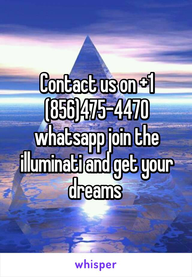 Contact us on +1 (856)475-4470 whatsapp join the illuminati and get your dreams
