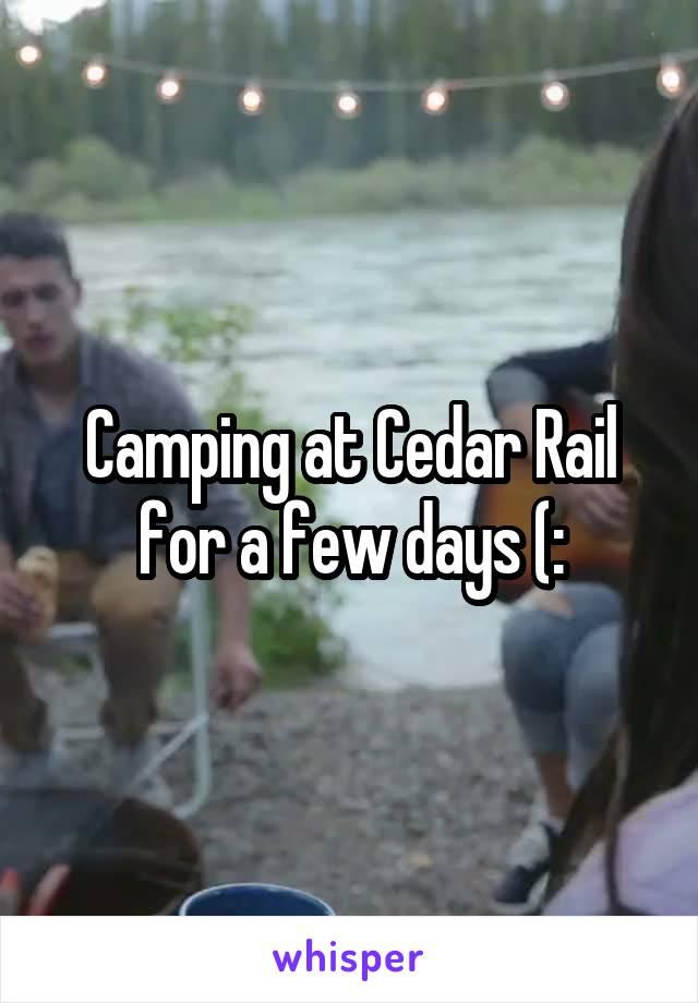 Camping at Cedar Rail for a few days (: