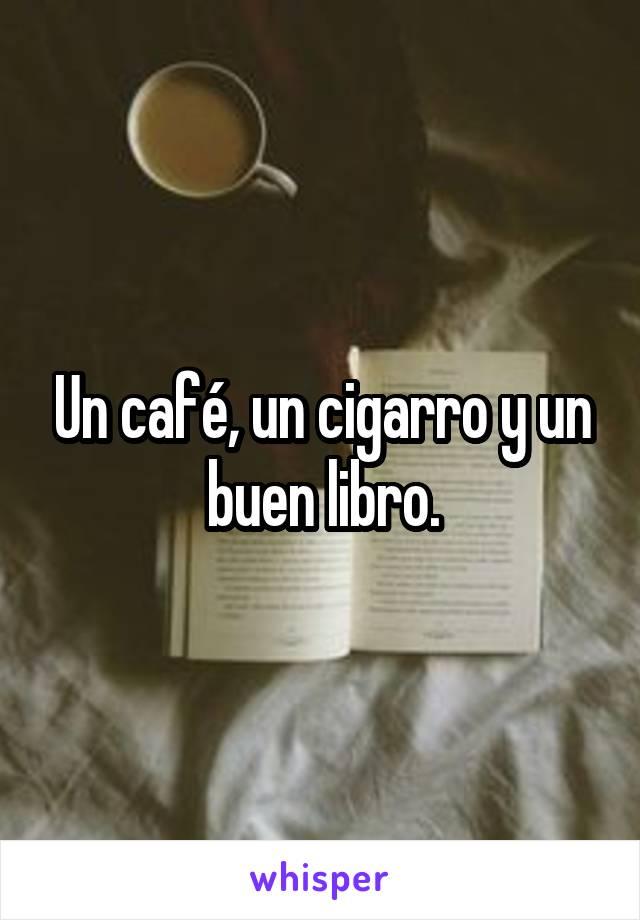 Un café, un cigarro y un buen libro.