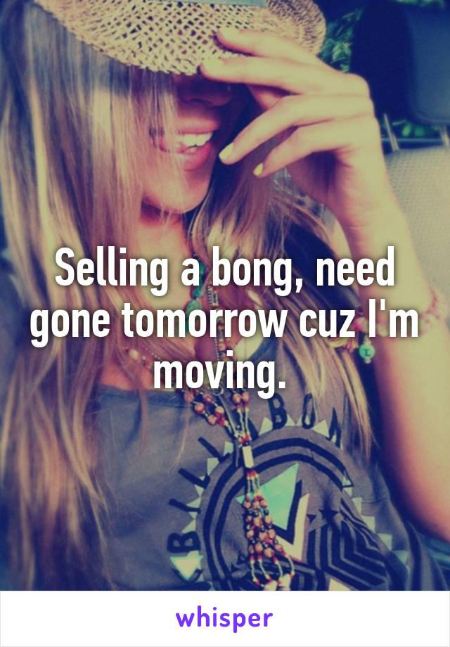 Selling a bong, need gone tomorrow cuz I'm moving.