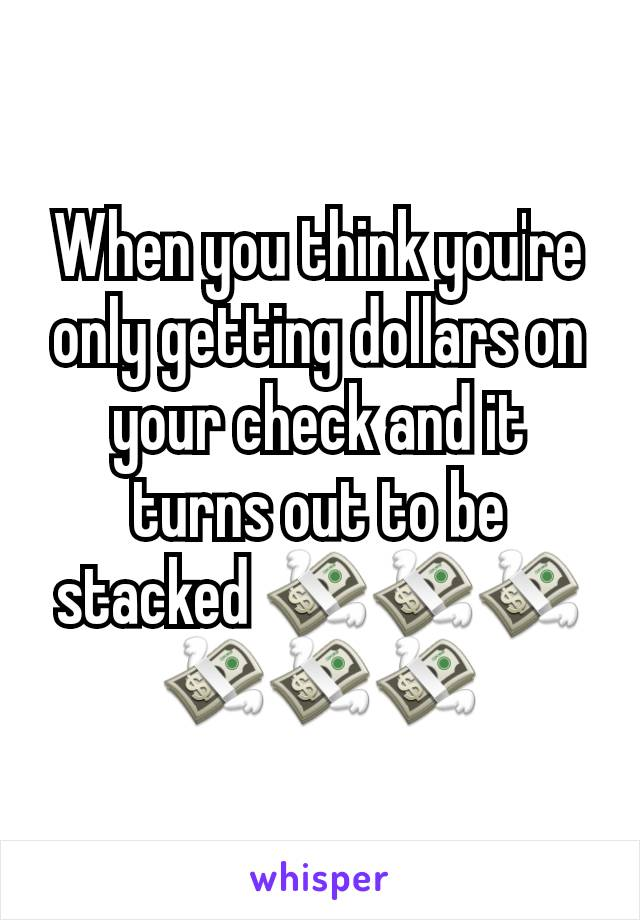 When you think you're only getting dollars on your check and it turns out to be stacked 💸💸💸💸💸💸
