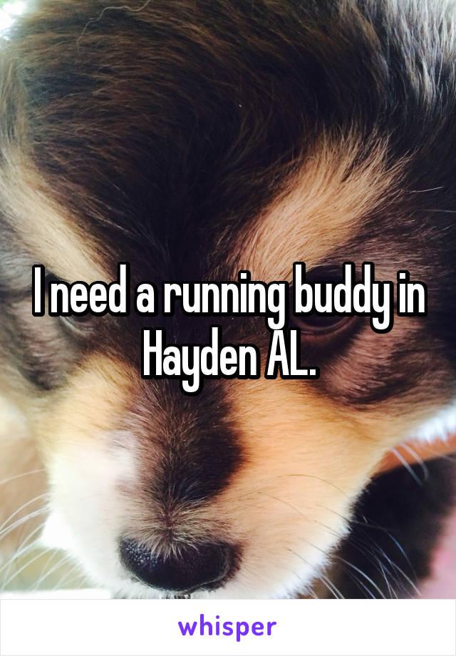I need a running buddy in Hayden AL.