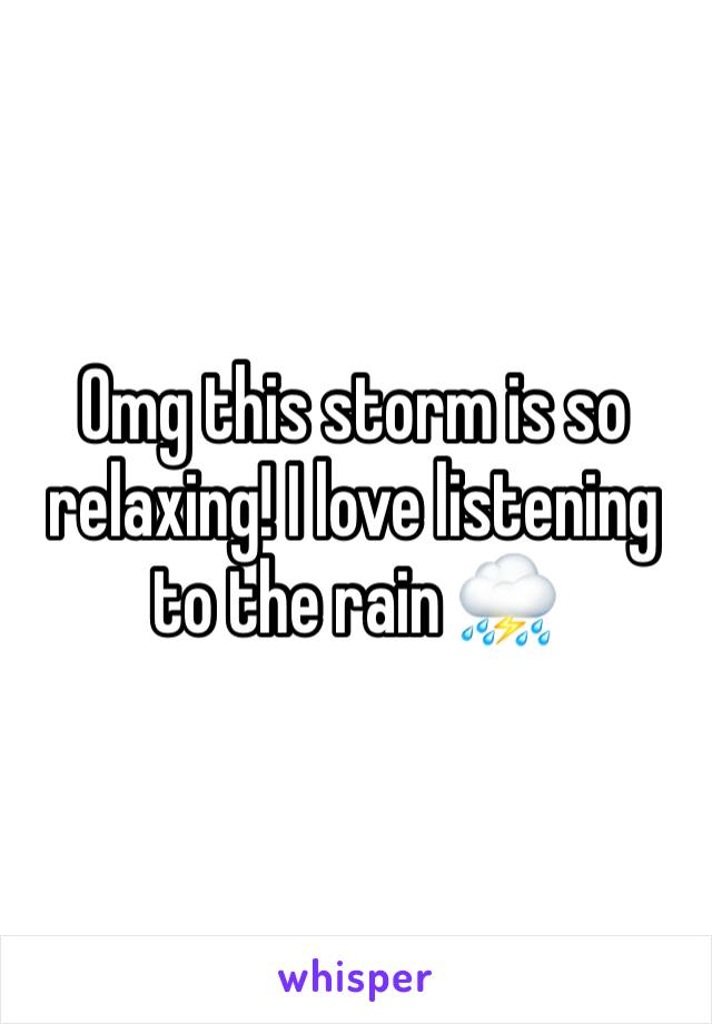 Omg this storm is so relaxing! I love listening to the rain ⛈