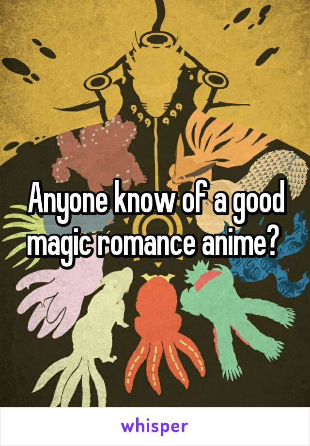 Anyone know of a good magic romance anime?