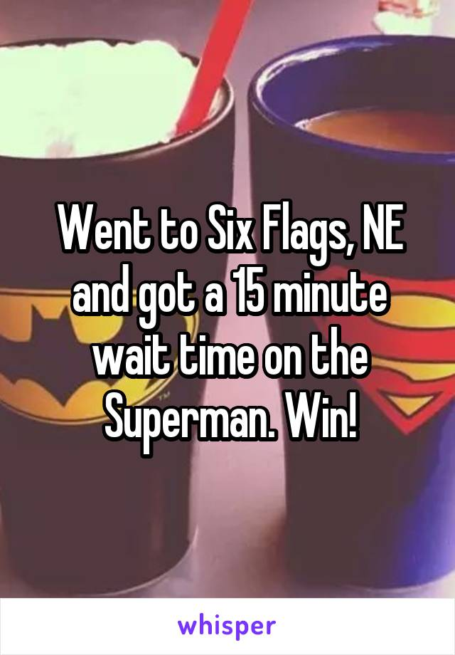 Went to Six Flags, NE and got a 15 minute wait time on the Superman. Win!