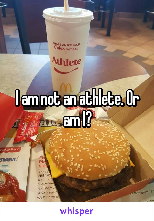 I am not an athlete. Or am I?