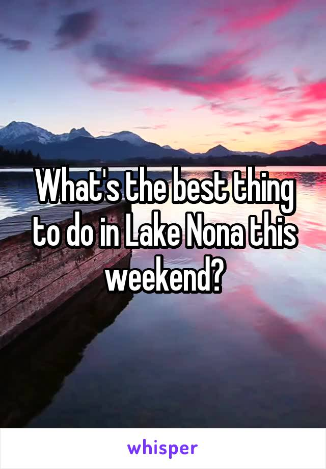 What's the best thing to do in Lake Nona this weekend?
