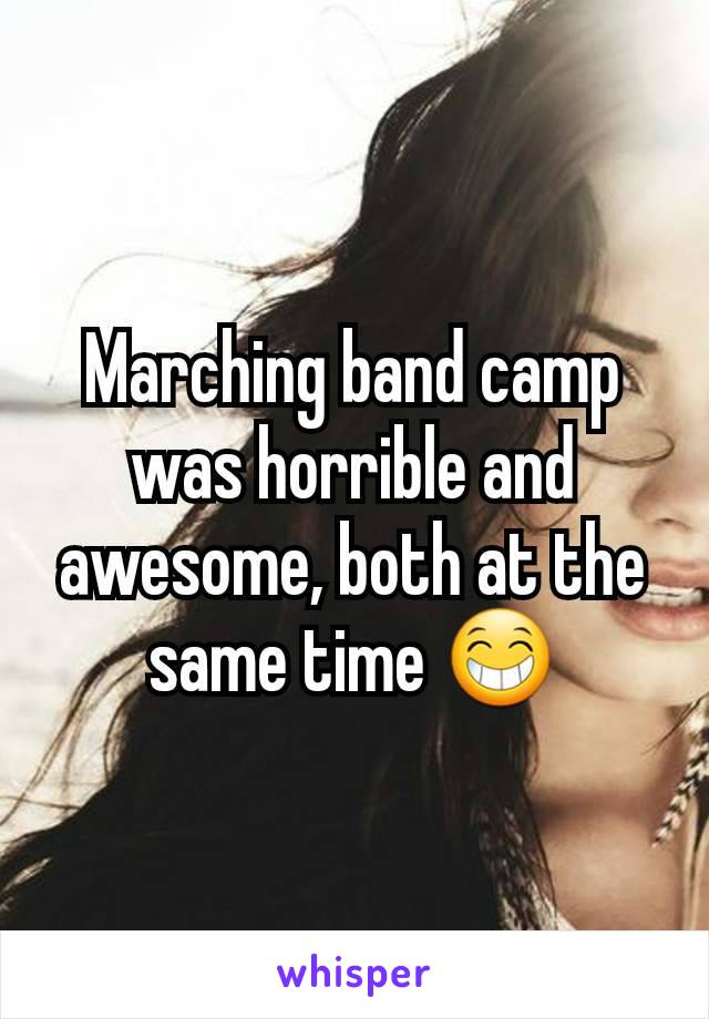 Marching band camp was horrible and awesome, both at the same time 😁