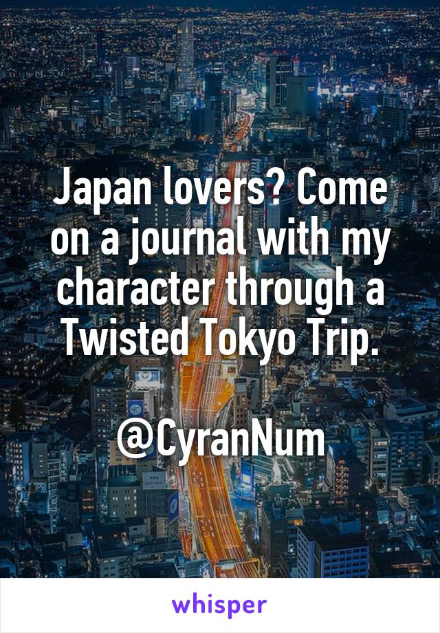 Japan lovers? Come on a journal with my character through a Twisted Tokyo Trip.  @CyranNum