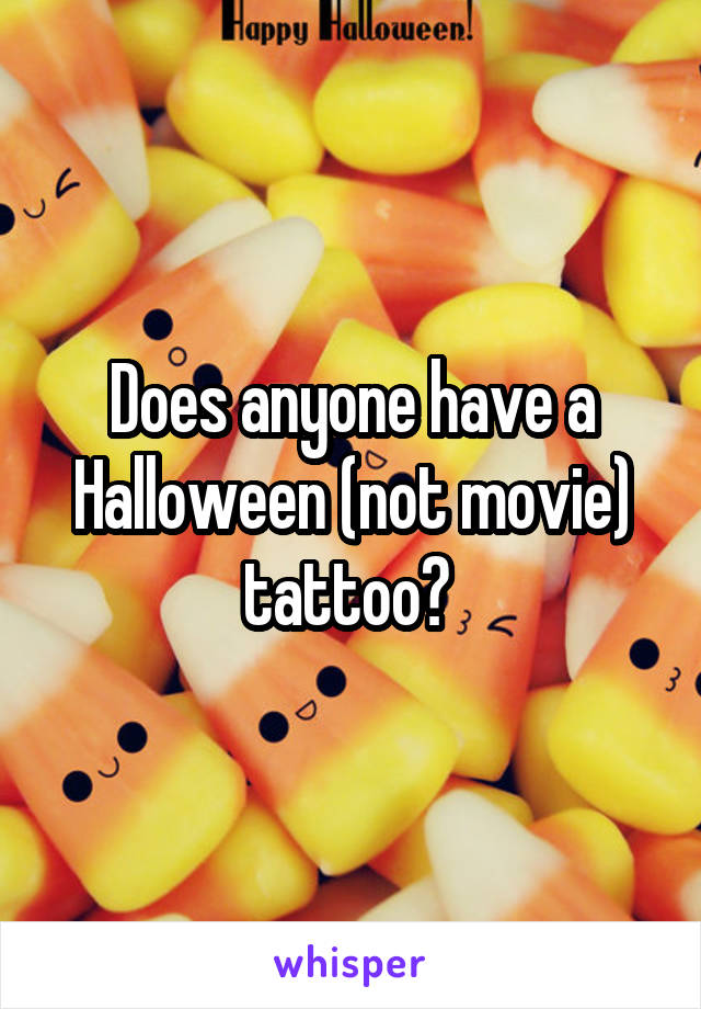 Does anyone have a Halloween (not movie) tattoo?