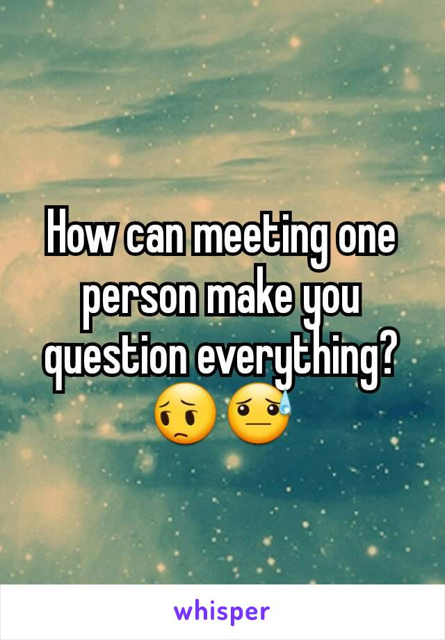 How can meeting one person make you question everything? 😔😓