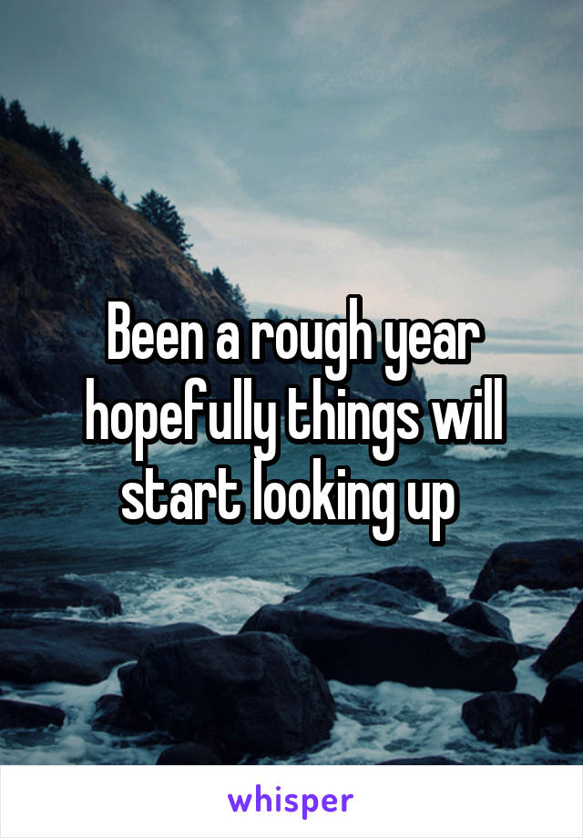 Been a rough year hopefully things will start looking up