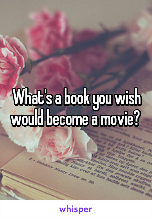 What's a book you wish would become a movie?
