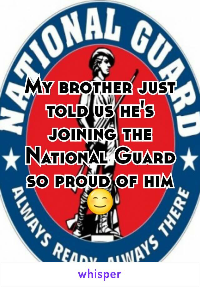 My brother just told us he's joining the National Guard so proud of him 😊