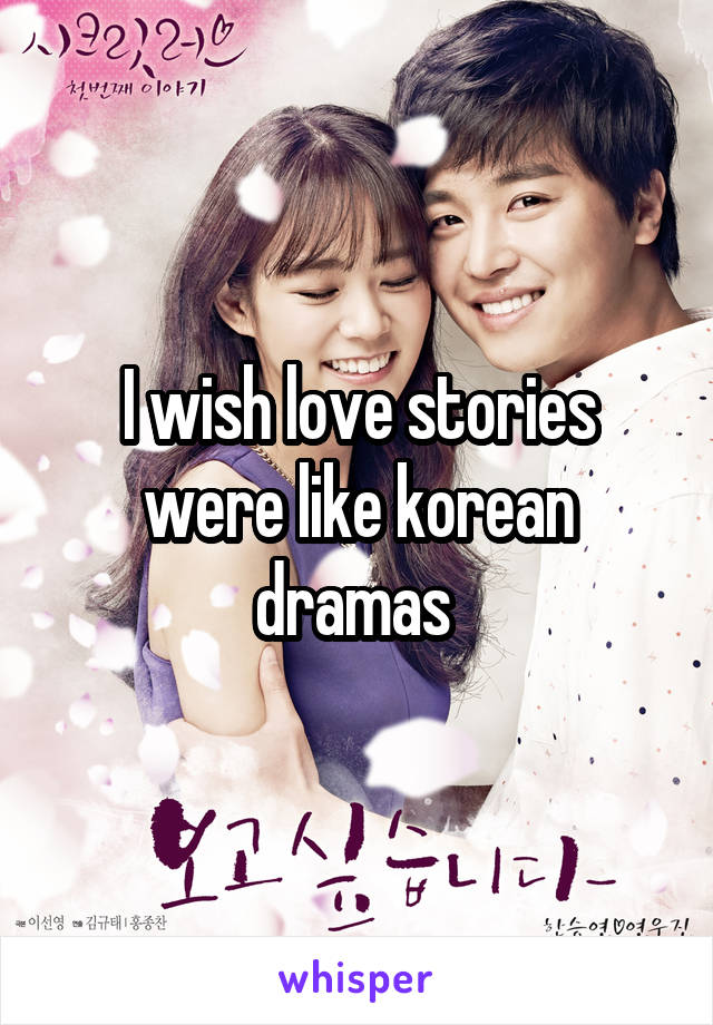 I wish love stories were like korean dramas