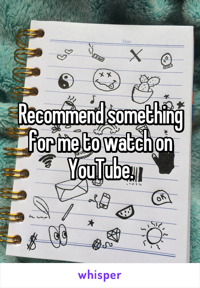 Recommend something for me to watch on YouTube.