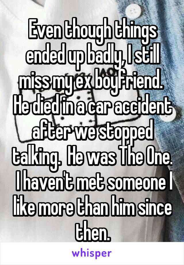 Even though things ended up badly, I still miss my ex