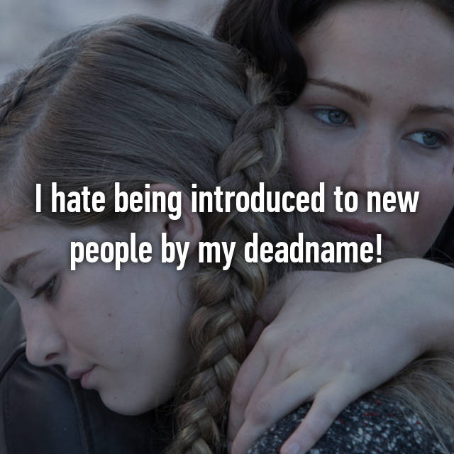 I hate being introduced to new people by my deadname!