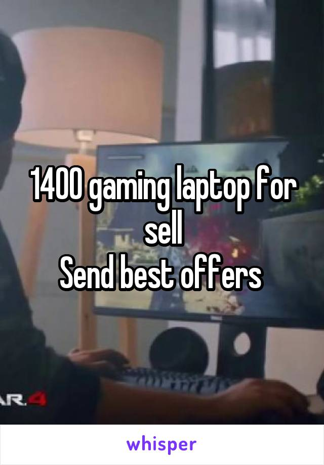 1400 gaming laptop for sell Send best offers