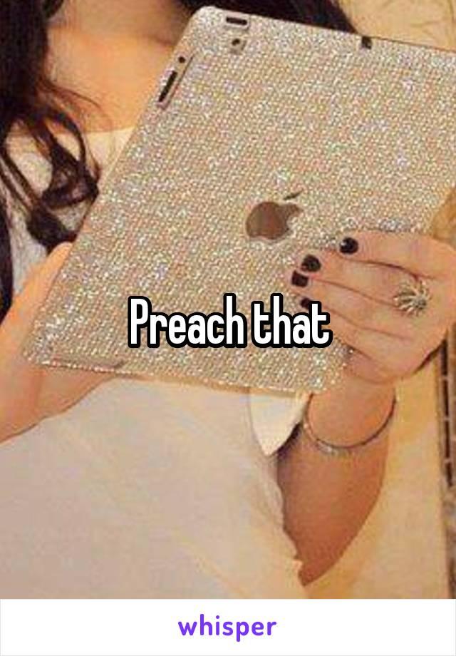Preach that