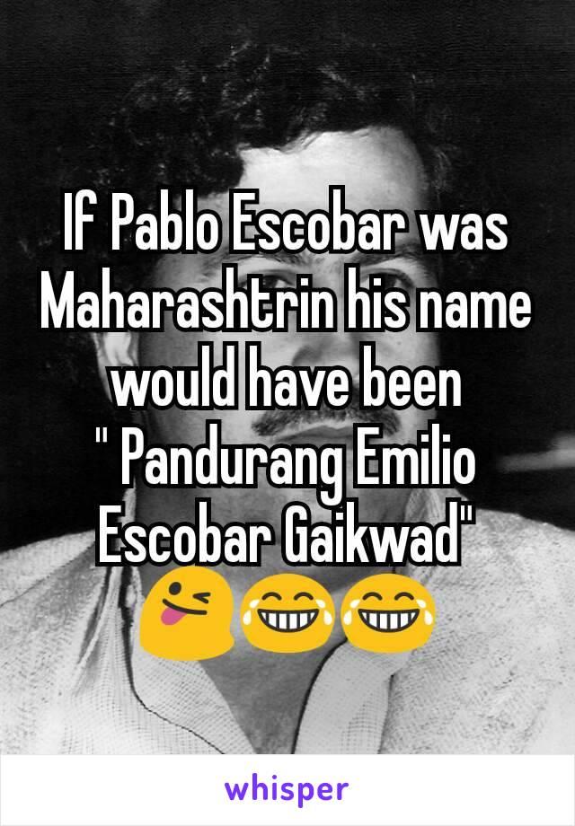 """If Pablo Escobar was Maharashtrin his name would have been """" Pandurang Emilio Escobar Gaikwad"""" 😜😂😂"""