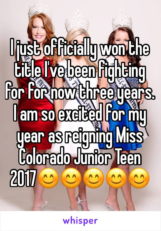 I just officially won the title I've been fighting for for now three years. I am so excited for my year as reigning Miss Colorado Junior Teen 2017😊😊😊😊😊